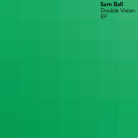 Sam Ball: 'Double Vision EP'