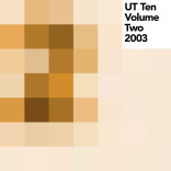 Various Artists: 'UT Ten Volume Two – 2003′